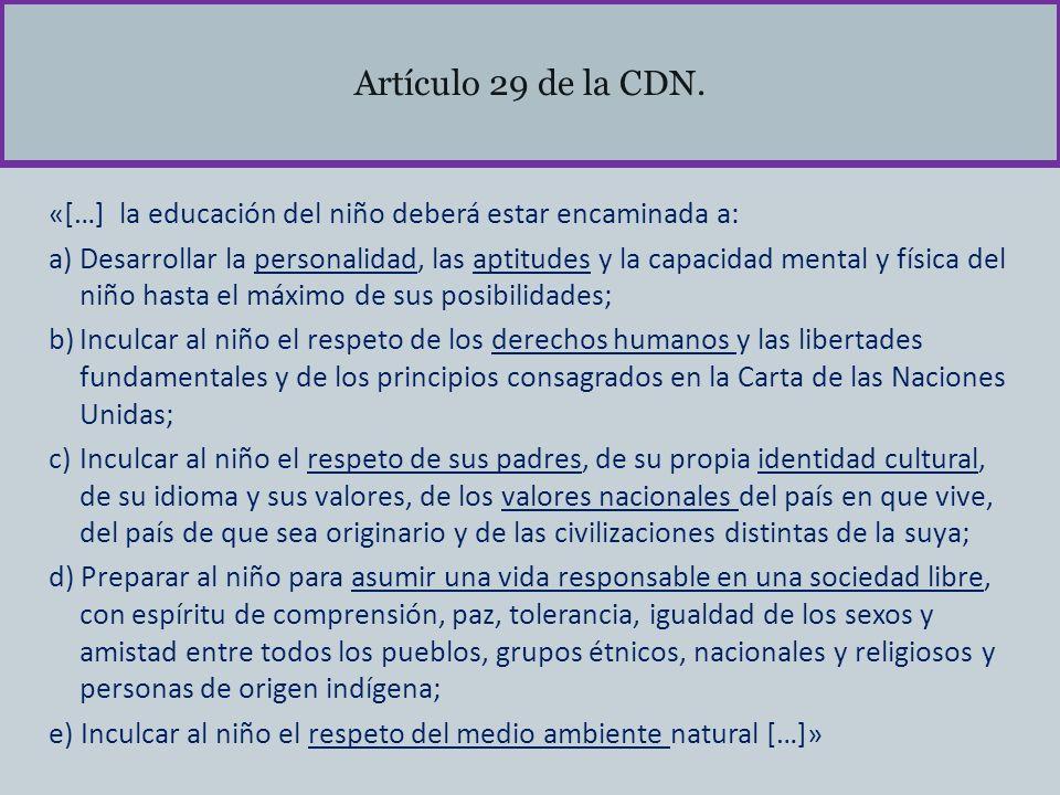 Artículo 29 de la CDN. «[…] la educación del niño deberá estar encaminada a: